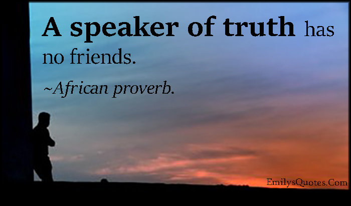 speaker-of-truth-has-no-friends-african-proverb