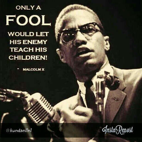 only-a-fool-lets-enemy-teach-his-children-malcolm-x