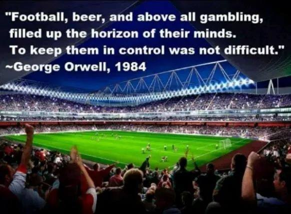 orwell-masses-kept-busy-w-alcohol-football-beer