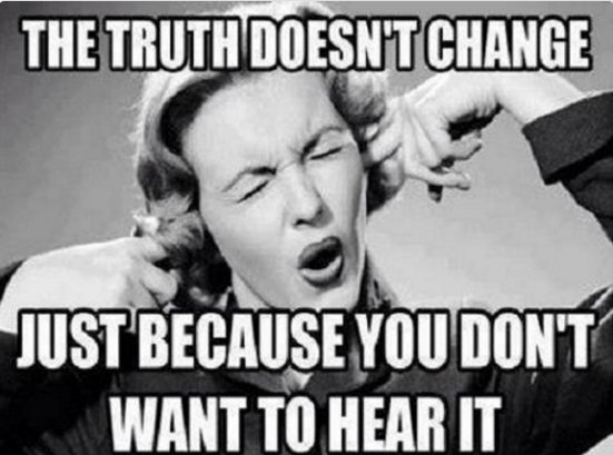 truth-doesn-t-change-just-because-you-don-t-want-to-hear-it